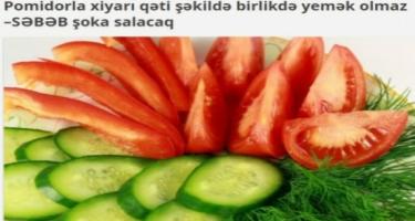 Pomidorla xiyarı qəti şəkildə birlikdə yemək olmaz - SƏBƏB şoka salacaq