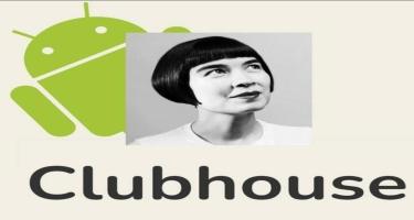 Clubhouse-un Android versiyası bəzi istifadəçilər üçün təqdim olunub
